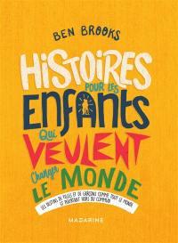 Histoires pour les enfants qui veulent changer le monde. Volume 3, Les destins de filles et de garçons comme tout le monde et pourtant hors du commun