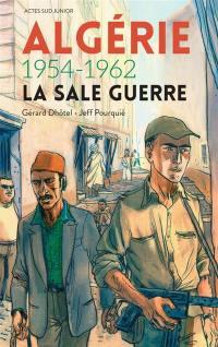 Algérie, 1954-1962 : la sale guerre