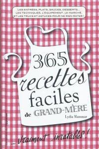 365 recettes faciles de grand-mère... vraiment inratables !