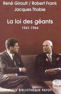 Histoire des relations internationales contemporaines. Volume 3, La loi des géants, 1941-1964