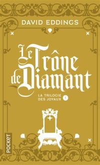 La trilogie des joyaux. Vol. 1. Le trône de diamant