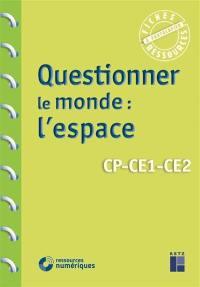 Questionner le monde : l'espace : CP, CE1, CE2
