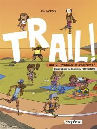 Trail !. Volume 2, planifier et s'entraîner