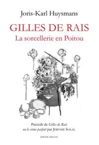 Gilles de Rais. Précédé de Gilles de Rais ou Le crime parfait