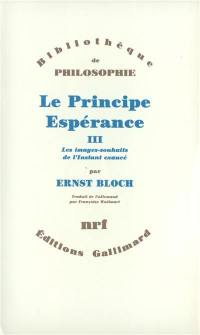 Le principe espérance. Volume 3, Les images-souhaits de l'instant exaucé