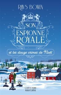 Son espionne royale. Volume 6, Son espionne royale et les douze crimes de Noël