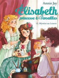 Elisabeth, princesse à Versailles. Volume 12, Mystère au Louvre