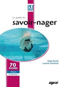 Le guide du savoir-nager : 70 fiches étapes, évaluation