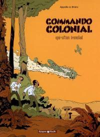 Commando colonial. Vol. 1. Opération ironclad