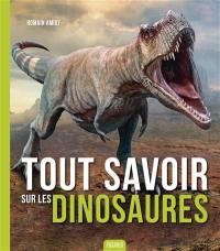 Tout savoir sur les dinosaures
