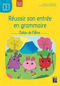 Réussir son entrée en grammaire CE1 : cahier de l'élève