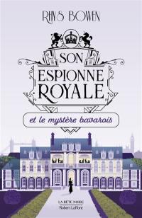 Son espionne royale. Volume 2, Son espionne royale et le mystère bavarois