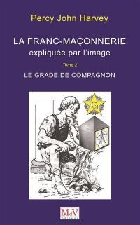 La franc-maçonnerie expliquée par l'image. Volume 2, Le grade de compagnon