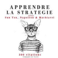 Apprendre la stratégie avec Sun Tzu, Napoléon & Machiavel
