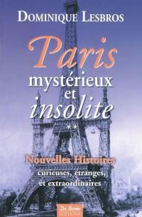 Paris mystérieux et insolite. Volume 2, Nouvelles histoires curieuses, étranges et extraordinaires