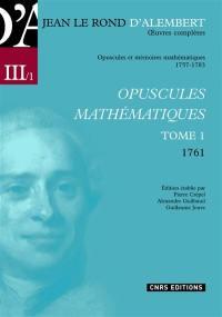 Oeuvres complètes de Jean Le Rond d'Alembert. Volume 3-1, Opuscules et mémoires mathématiques, 1757-1783