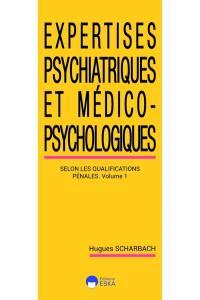Expertises psychiatriques et médico-psychologiques. Volume 1, Selon les qualifications pénales