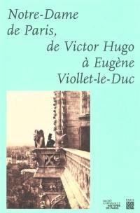 Notre-Dame de Paris, de Victor Hugo à Eugène Viollet-le-Duc