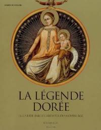 La légende dorée : illustrée par les artistes du Moyen Age