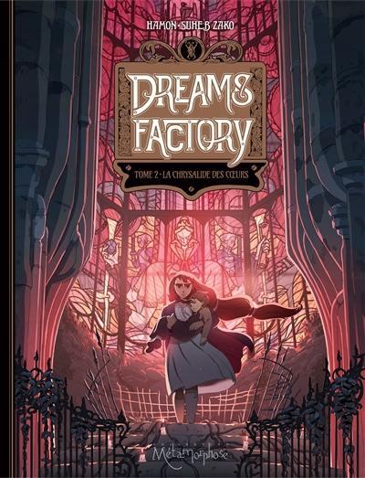 Dreams factory. Volume 2, La chrysalide des coeurs