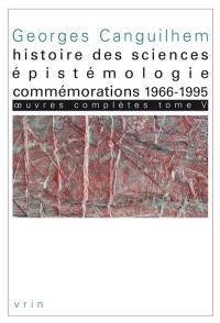 Oeuvres complètes. Volume 5, Histoire des sciences, épistémologie, commémorations
