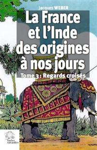 La France et l'Inde, des origines à nos jours. Volume 3, Regards croisés