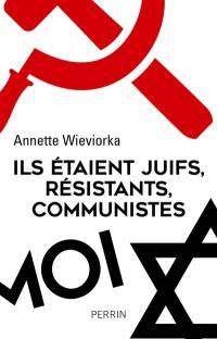 Ils étaient juifs, résistants, communistes