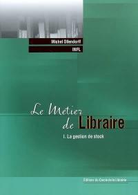 Le métier de libraire. Volume 1, La gestion de stock