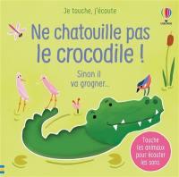 Ne chatouille pas le crocodile !