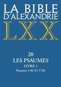 La Bible d'Alexandrie, Volume 20, Les Psaumes. Volume 1, Psaumes 1-40 (41 T M)