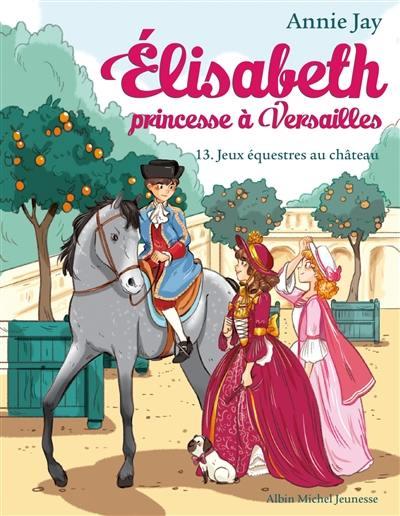 Elisabeth, princesse à Versailles. Volume 13, Jeux équestres au château