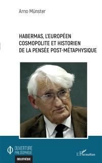 Habermas, l'Européen cosmopolite et historien de la pensée post-métaphysique