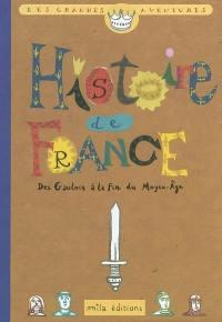 Histoire de France. Volume 1, Des Gaulois à la fin du Moyen-Age