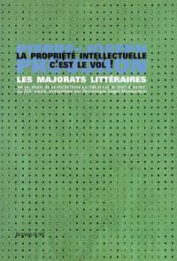La propriété intellectuelle, c'est le vol ! : les majorats littéraires (et un choix de contributions au débat sur le droit d'auteur au XIXe siècle)