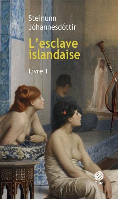 L'esclave islandaise. Volume 1,