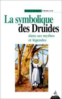 La symbolique des druides dans ses mythes et ses légendes