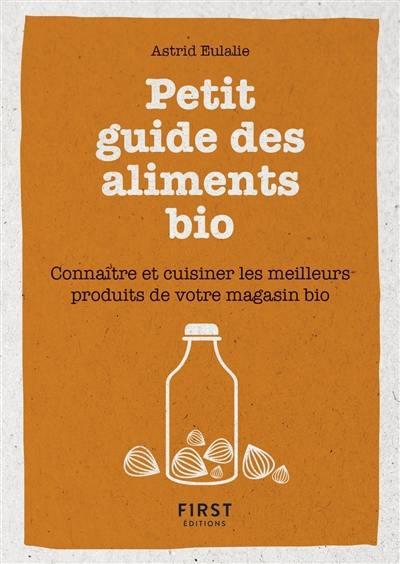 Petit guide des aliments bio : connaître et cuisiner les meilleurs produits de votre magasin bio