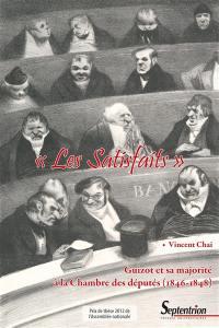 Les satisfaits : Guizot et sa majorité à la Chambre des députés (1846-1848)