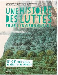 Une histoire des luttes pour l'environnement : 18e-20e, trois siècles de débats et de combats