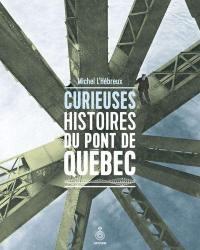 Curieuses histoires du pont de Québec