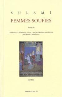 Femmes soufies. Suivi de La sainteté féminine dans l'hagiographie islamique