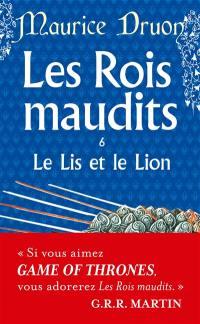 Les rois maudits. Vol. 6. Le lis et le lion : roman historique
