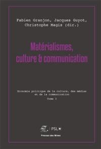 Matérialismes, culture & communication. Volume 3, Economie politique de la culture, des médias et de la communication