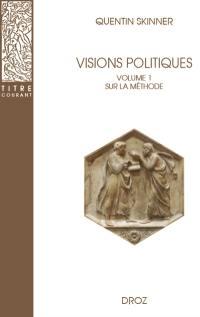 Visions politiques. Volume 1, Sur la méthode