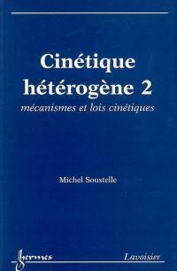 Cinétique hétérogène. Volume 2, Mécanismes et lois cinétiques