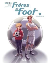 Frères de foot. Vol. 1. Unis pour la vie