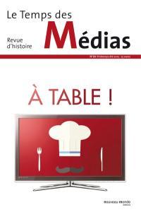 Temps des médias (Le). n° 24, A table !