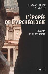 L'épopée de l'archéologie. Volume 1, Savants et aventuriers