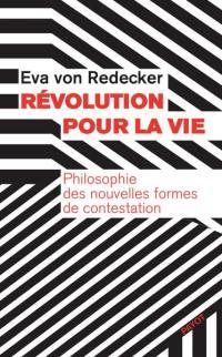 Révolution pour la vie : philosophie des nouvelles formes de contestation