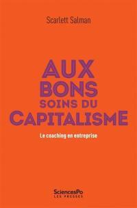 Aux bons soins du capitalisme : le coaching en entreprise